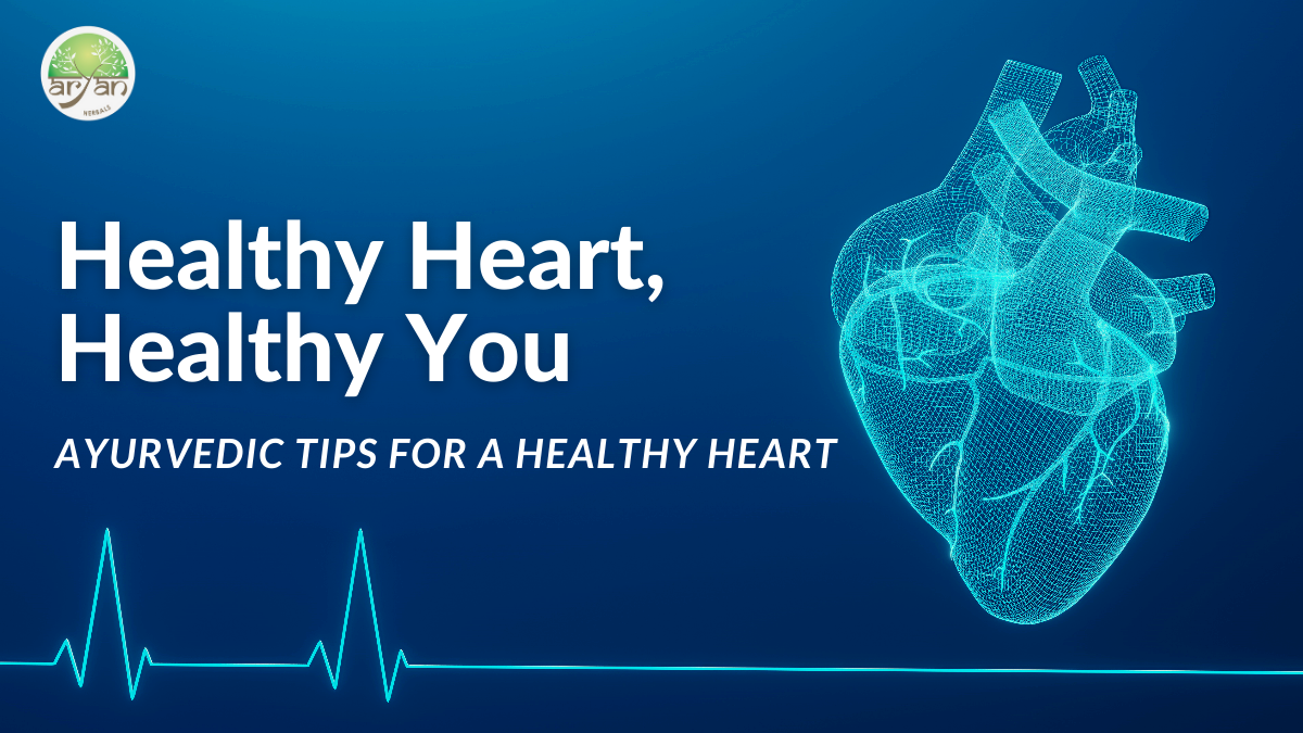 Healthy Heart, Healthy You- Ayurvedic tips for a healthy heart